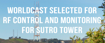Worldcast selected for RF control and monitoring for Sutro Tower